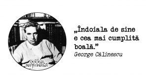 Îndoiala de sine e cea mai cumplită boală. citat de Gheorghe Călinescu