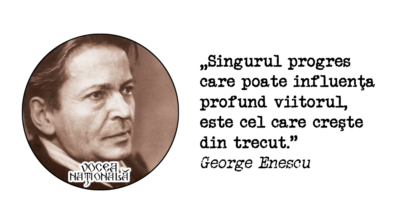 George Enescu: Singurul progres care poate influenţa profund viitorul, este cel care creşte din trecut. Vocea Națională