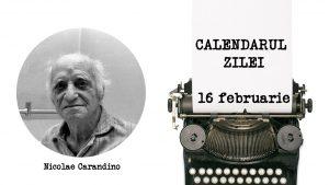 16 februarie1996. A încetat din viaţă Nicolae Carandino