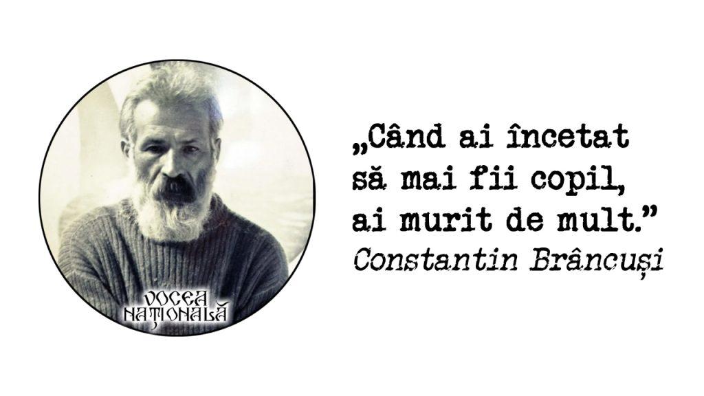 Când ai încetat să fii mai copil, ai murit de mult Constantin Brâncuși
