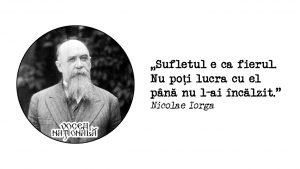 Sufletul e ca fierul, citat de Nicolae Iorga