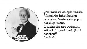 Fii mândru că eşti român. Afirmă-te întotdeauna ca atare. Suntem un popor nobil şi vechi. Civilizaţia are rădăcini adânci în pământul ţării noastre.