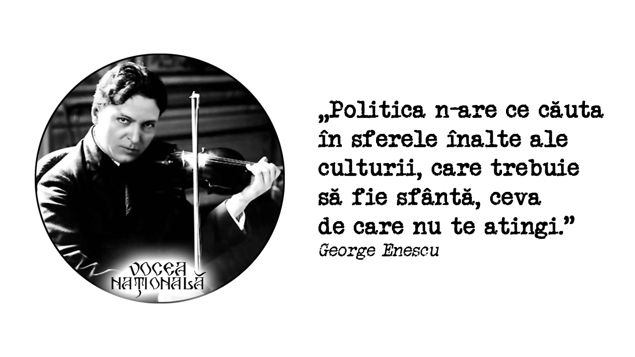Politica n-are ce căuta în sferele înalte ale culturii, care trebuie să fie sfântă, ceva de care nu te atingi