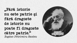 Fără istorie nu este patrie şi fără dragoste de istorie nu poate fi dragoste către patrie