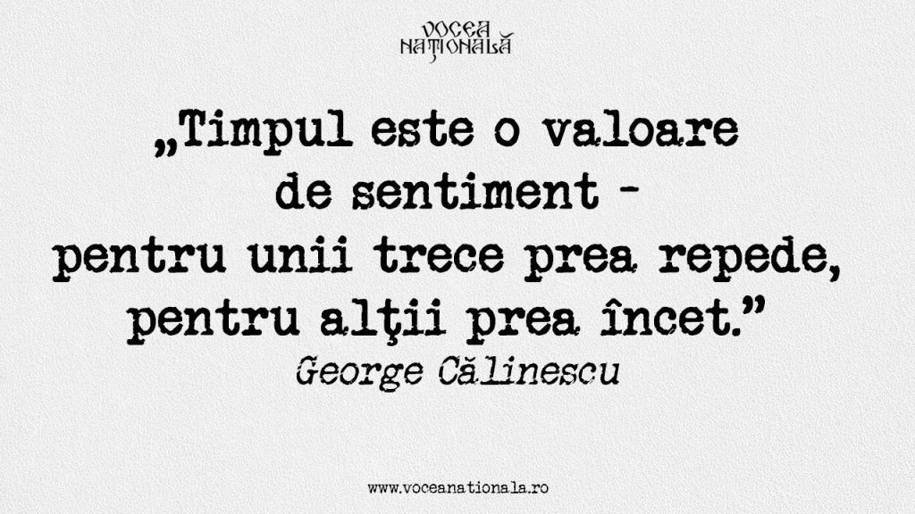 Timpul este o valoare de sentiment - pentru unii trece prea repede, pentru alţii prea încet