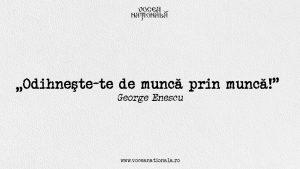 Odihneşte-te de muncă , citat de George Enescu