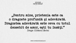 Prietenia este ca o dragoste profundă, citat de Draga Olteanu Matei